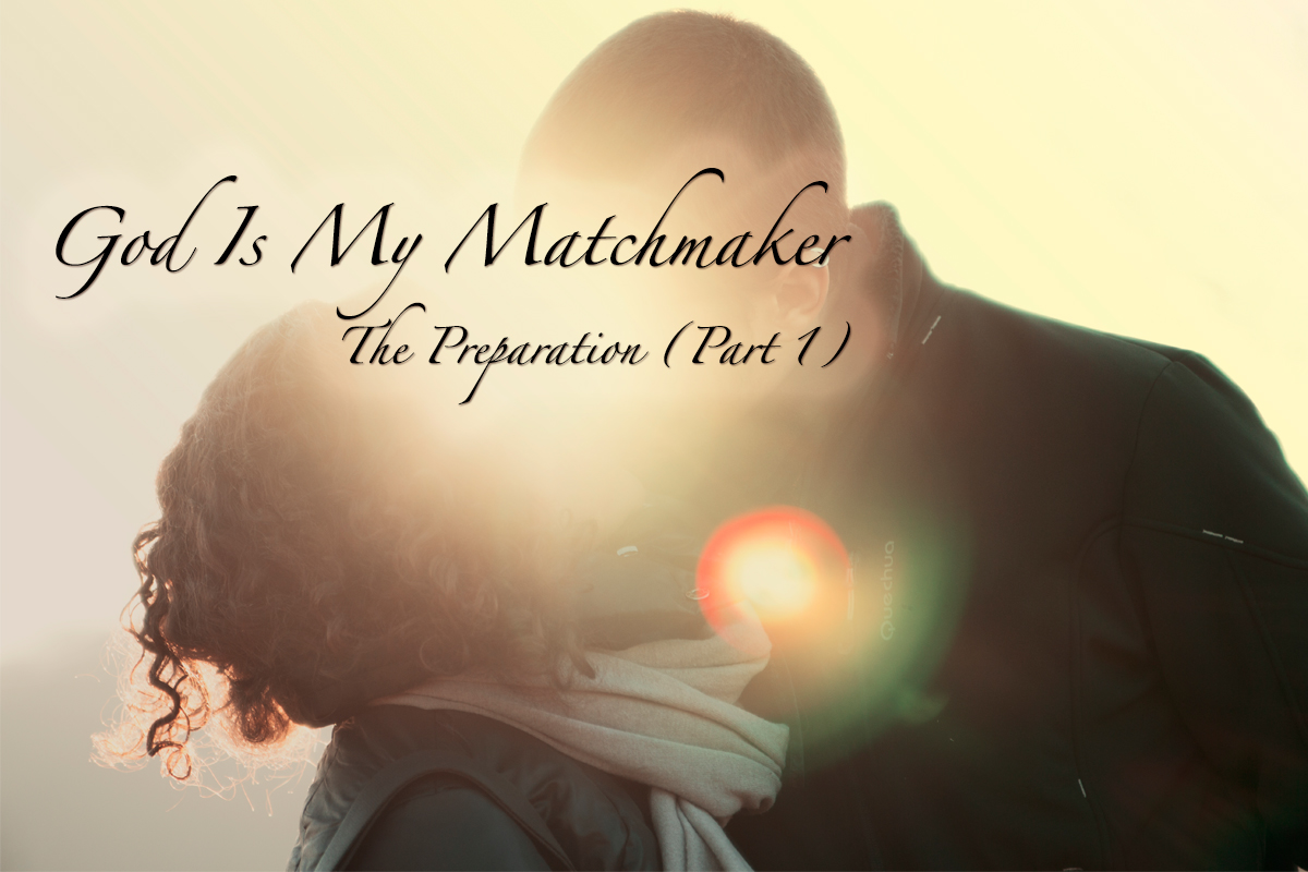 God Is My Matchmaker - The Preparation PArt 1