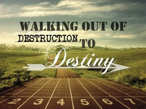 Walking Out Of Destruction To Destiny